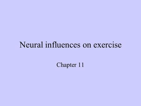 Neural influences on exercise Chapter 11. Neuromotor System Organization Central nervous system (CNS) –Includes the brain and spinal cord Peripheral nervous.
