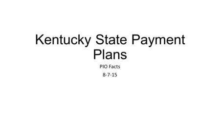 Kentucky State Payment Plans PIO Facts 8-7-15. PIO Facts PIO (Payment Installment Option) enrollment will begin 8-9-2015. Students will need to log-in.