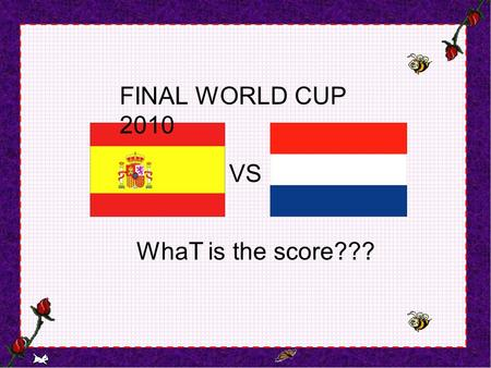 FINAL WORLD CUP 2010 VS WhaT is the score??? What is the kind of animal can predict the winner??? Paul The Octopus.