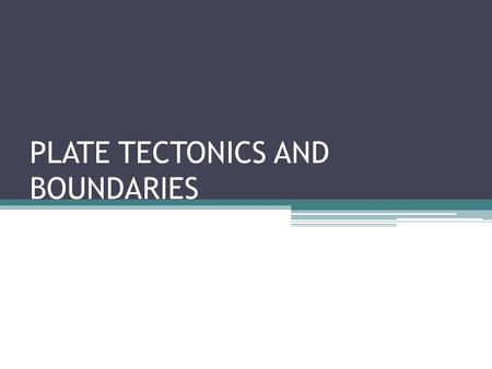 PLATE TECTONICS AND BOUNDARIES. How do we know what the Earth is made of? Geophysical surveys: seismic, gravity, magnetics, electrical, Earth size and.