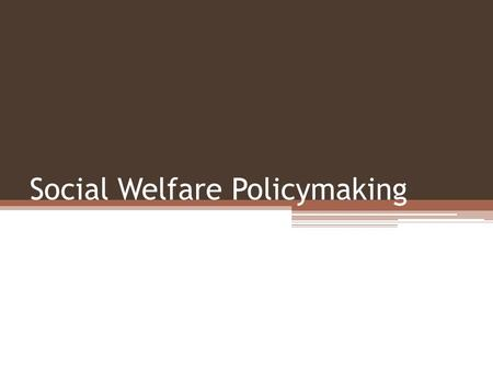 Social Welfare Policymaking. What is Social Policy and Why is it so Controversial? Social welfare policies provide benefits to individuals, either through.