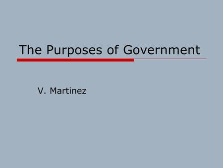 The Purposes of Government V. Martinez. The Government of the U.S. began when colonists decided they did not want to have a king.  The colonists didn't.