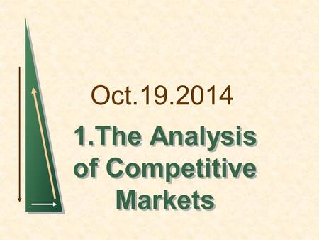 Oct.19.2014 1.The Analysis of Competitive Markets.