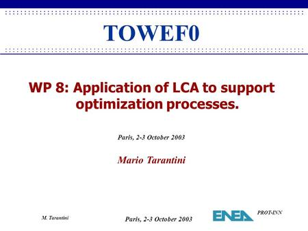 Paris, 2-3 October 2003....................................... PROT-INN M. Tarantini....................................... WP 8: Application of LCA to.