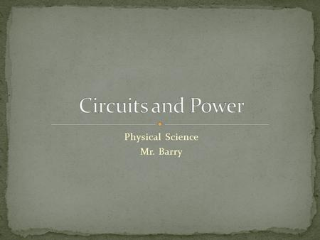 Physical Science Mr. Barry. Series circuits have one loop through which current can flow.