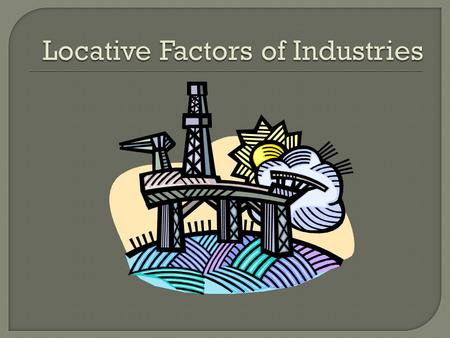  Survival of a company can depend on choosing just the right location for the factory  7 important location factors can affect why manufacturers locate.