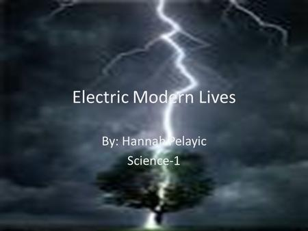 Electric Modern Lives By: Hannah Pelayic Science-1.