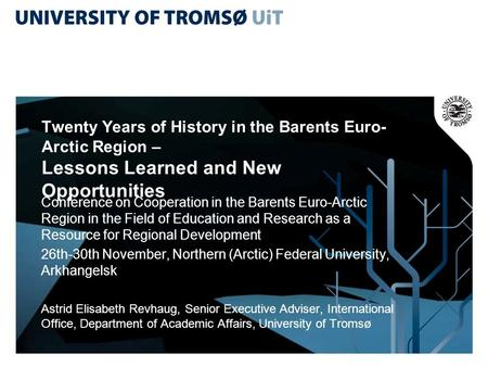 Twenty Years of History in the Barents Euro- Arctic Region – Lessons Learned and New Opportunities Conference on Cooperation in the Barents Euro-Arctic.