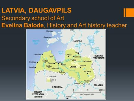 Evelina Balode LATVIA, DAUGAVPILS Secondary school of Art Evelina Balode, History and Art history teacher.