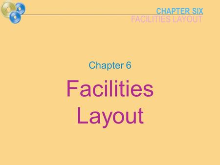 CHAPTER SIX FACILITIES LAYOUT Chapter 6 Facilities Layout.