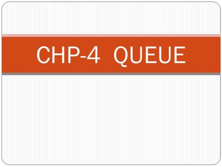 CHP-4 QUEUE. 1.INTRODUCTION  A queue is a linear list in which elements can be added at one end and elements can be removed only at other end.  That.