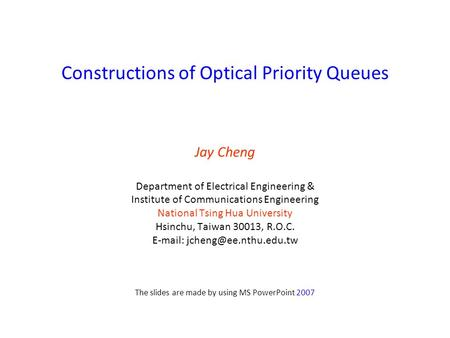 Constructions of Optical Priority Queues Jay Cheng Department of Electrical Engineering & Institute of Communications Engineering National Tsing Hua University.