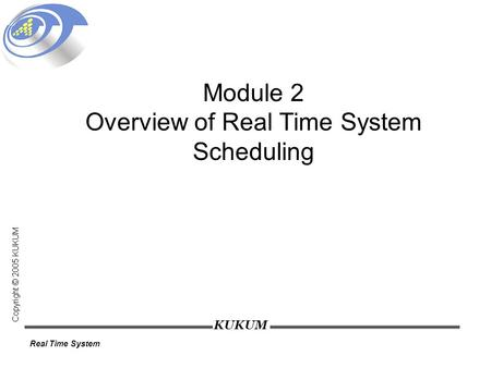 KUKUM Real Time System Module 2 Overview of Real Time System Scheduling.