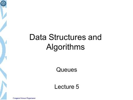 Computer Science Department Data Structures and Algorithms Queues Lecture 5.