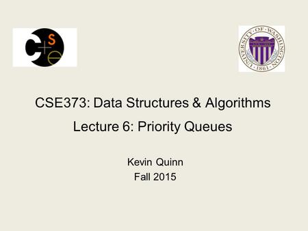 CSE373: Data Structures & Algorithms Lecture 6: Priority Queues Kevin Quinn Fall 2015.