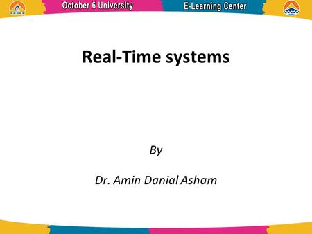 Real-Time systems By Dr. Amin Danial Asham.