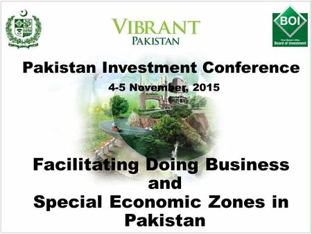 Facilitating Doing Business and Special Economic Zones in Pakistan Pakistan Investment Conference 4-5 November, 2015.
