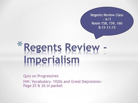 Quiz on Progressives HW: Vocabulary- 1920s and Great Depression – Page 25 & 26 in packet Regents Review Class – 6/3 Room 158, 159, 160 8:15-11:15.