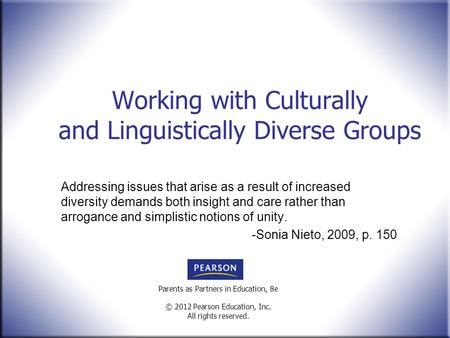 Parents as Partners in Education, 8e © 2012 Pearson Education, Inc. All rights reserved. Working with Culturally and Linguistically Diverse Groups Addressing.