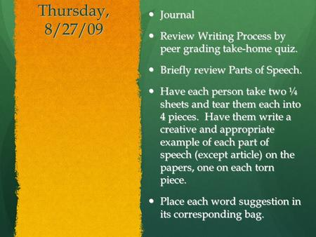 Thursday, 8/27/09 Journal Journal Review Writing Process by peer grading take-home quiz. Review Writing Process by peer grading take-home quiz. Briefly.