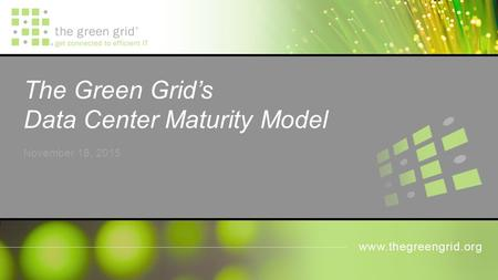 The Green Grid's Data Center Maturity Model November 18, 2015.