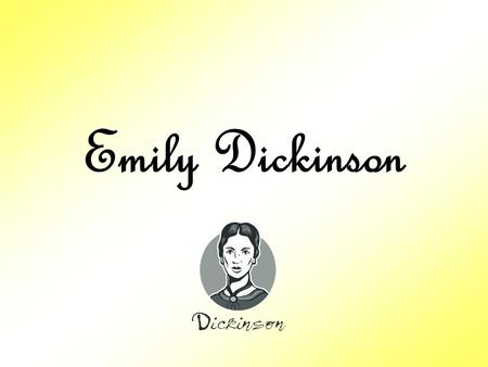Emily Dickinson. Beauty is not caused. It is. -- Emily Dickinson.