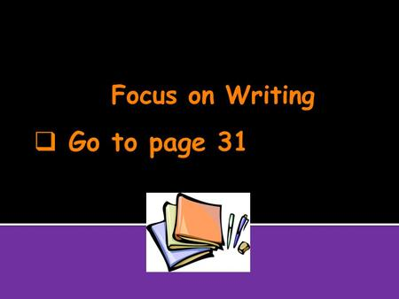 Focus on Writing.  A paragraph is two or more sentences about one main idea.  The topic sentence is the main idea of the paragraph and usually appears.