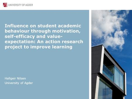Influence on student academic behaviour through motivation, self-efficacy and value- expectation: An action research project to improve learning Hallgeir.