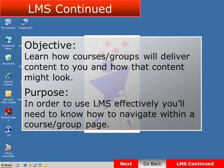 Objective: Learn how courses/groups will deliver content to you and how that content might look. Purpose: In order to use LMS effectively you'll need to.