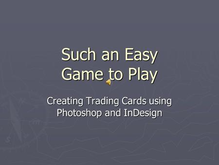 Such an Easy Game to Play Creating Trading Cards using Photoshop and InDesign.