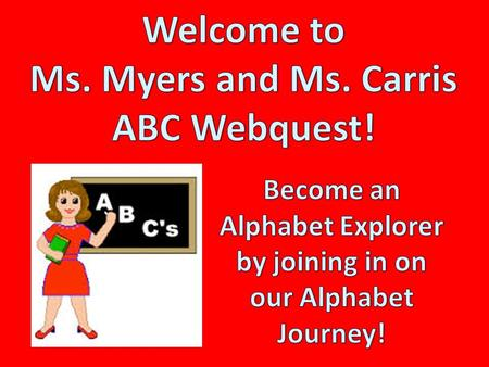 Click Here to Start!! Introduction You are on a WebQuest! Are you excited to learn the alphabet? We will all learn to identify upper and lower case letters!