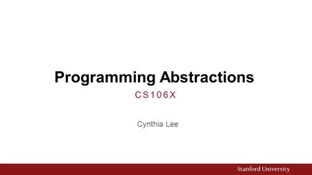 Programming Abstractions Cynthia Lee CS106X. Today's Topics Sorting! 1.The warm-ups  Selection sort  Insertion sort 2.Let's use a data structure! 