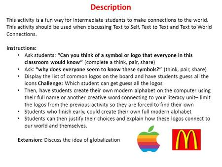 Description This activity is a fun way for Intermediate students to make connections to the world. This activity should be used when discussing Text to.