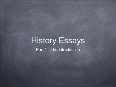 History Essays Part 1 - The Introduction. A Good Thesis Statement It's easier than you think.