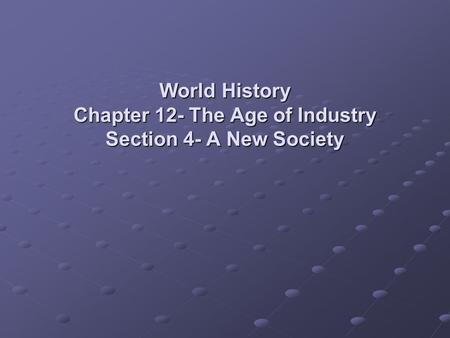 World History Chapter 12- The Age of Industry Section 4- A New Society.