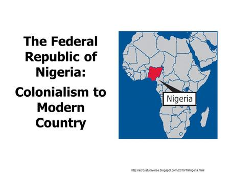 The Federal Republic of Nigeria: Colonialism to Modern Country