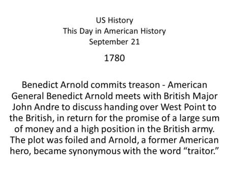 US History This Day in American History September 21 1780 Benedict Arnold commits treason - American General Benedict Arnold meets with British Major John.