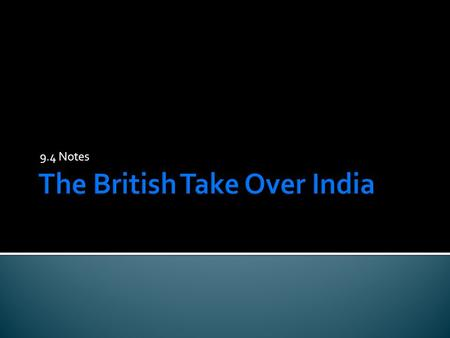 9.4 Notes.  How did the British Conquer India?  British took advantage of India's divisions/ diversity  Used superior weapons.