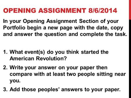 OPENING ASSIGNMENT 8/6/2014 In your Opening Assignment Section of your Portfolio begin a new page with the date, copy and answer the question and complete.