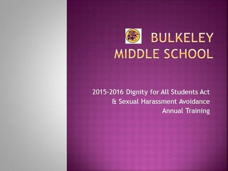 2015-2016 Dignity for All Students Act & Sexual Harassment Avoidance Annual Training.