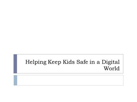 "Helping Keep Kids Safe in a Digital World. G-K Tech / Safety Efforts at School  ""Regular"" Machines  Filtering at School  iPads  Computers  Chromebooks."