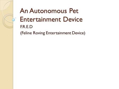 An Autonomous Pet Entertainment Device F.R.E.D (Feline Roving Entertainment Device)