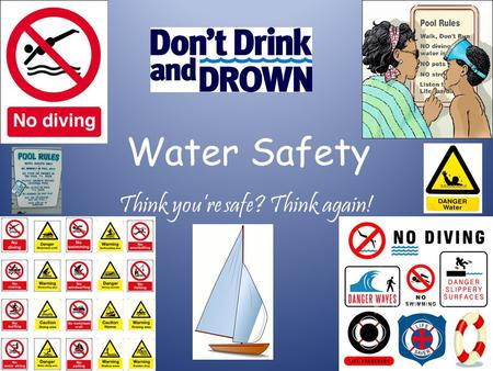 Water Safety Think you're safe? Think again!. Did you know? Bet you didn't know that on average 160 people drown in Ireland each year? Most of these tragic.
