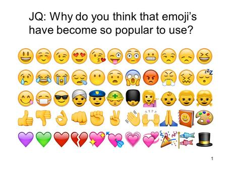 1 JQ: Why do you think that emoji's have become so popular to use?