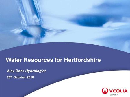 Water Resources for Hertfordshire Alex Back Hydrologist 28 th October 2010.