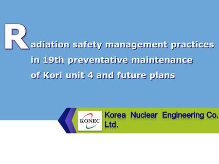 adiation safety management practices in 19th preventative maintenance of Kori unit 4 and future plans.