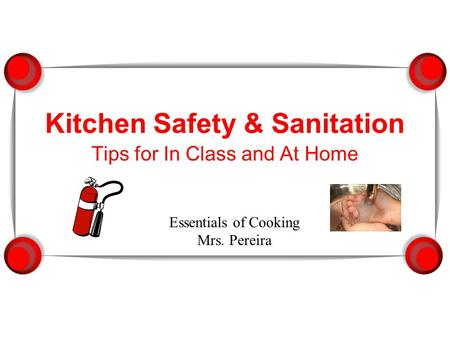 Kitchen Safety & Sanitation Tips for In Class and At Home Essentials of Cooking Mrs. Pereira.