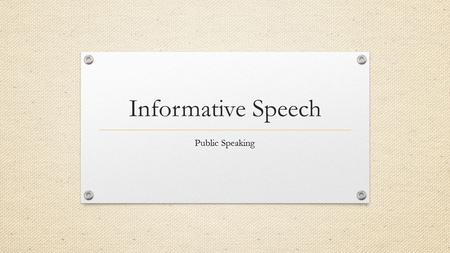 Informative Speech Public Speaking. GUIDELINES 4-6 minutes in length THREE sources, TWO of which must be from a magazine, journal, newspaper, or book.