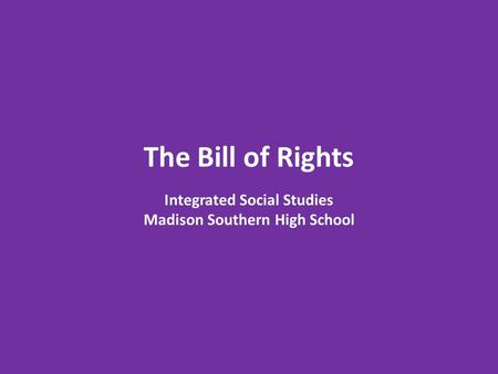 The Bill of Rights Integrated Social Studies Madison Southern High School.