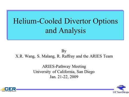 Helium-Cooled Divertor Options and Analysis By X.R. Wang, S. Malang, R. Raffray and the ARIES Team ARIES-Pathway Meeting University of California, San.